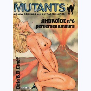 Mutants : n° 6, Androïde n° 6 : Perverses amours