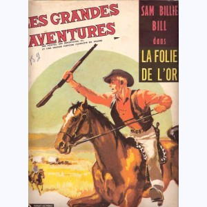 Les Grandes Aventures : n° 2, Sam Billie Bill : La folie de l'or