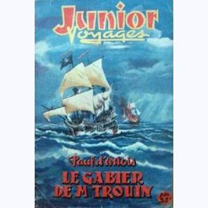 Junior Voyages : n° 16, Le Gabier de M. Trouin